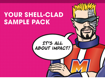 seeing is believing, ask for a Shell-Clad sample pack today