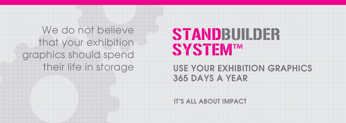 We do not believe that your exhibition graphics should spend their life in storage - ask about StandBuilder